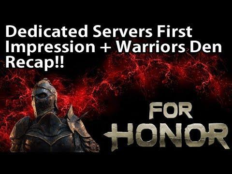 For Honor - Dedicated Servers First Impression!! + Warriors Den Recap!!