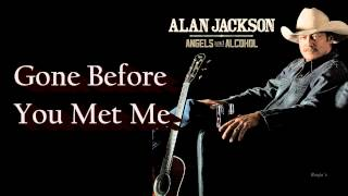 "Alan Jackson ~  ""Gone Before You Met Me"" (Lyrics in description) (HD)"