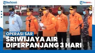 Kepala Basarnas Perpanjang Operasi SAR Sriwijaya Air SJ 182 Selama 3 Hari
