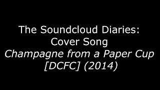 The Soundcloud Diaries - Champagne from a Paper Cup [Cover Song]