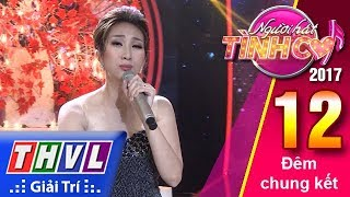 THVL | Người hát tình ca 2017 - Tập 12: Đêm chung kết