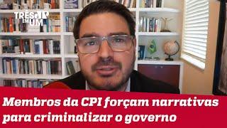 Rodrigo Constantino: Tudo que a CPI tem é a palavra de um ou outro picareta