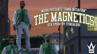 "WSHH Presents ""Gang Initiation: The Magnetics"" GTA Spoof By ItsReal85!"
