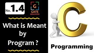 1.4 - What is meant by program ? | GATE Lectures | C Programming Tutorial | GATE Educator | HINDI