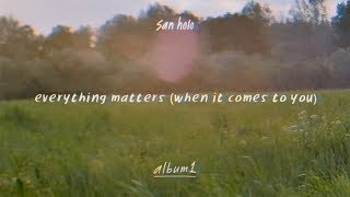 San Holo   Everything Matters (when It Comes To You) [Official Audio]