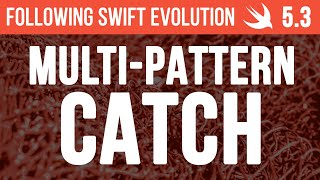 Multi-Pattern Catch Clauses - Following Swift Evolution 5.3