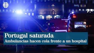 Dramática situación en Lisboa: Más de 20 ambulancias hacen cola a las puertas de un hospital