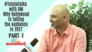 #TutejaTalks with DM |  Why Bollywood is failing the audience in 2017