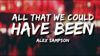 Alex Sampson - All That We Could Have Been (Lyrics)