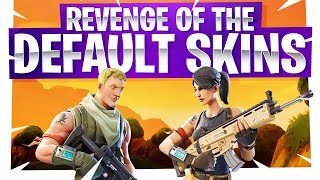 Revenge of the Default Skin! - Fortnite Fun - Are Default Skins Noobs?