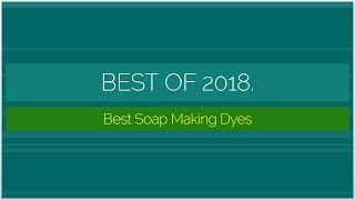 Best Soap Making Dyes 2018