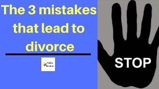 The 3 mistakes that lead to divorce (it's not too late – see this)