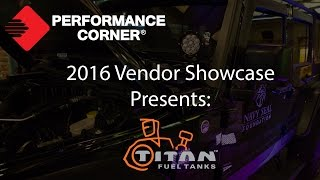 2016 Performance Corner™ Vendor Showcase presents: Titan Fuel Tanks