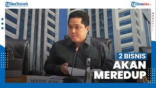 Menteri BUMN Erick Tohir Ramalkan Dua Bisnis yang akan Meredup di Masa Depan
