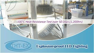 【Video】Hazloc light 100℃ Heat Resistance Testing up to 53 days (UL/IECEx/ATEX)