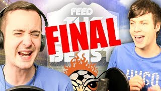 THE FEED THE BEAST FINAL IS HERE!!