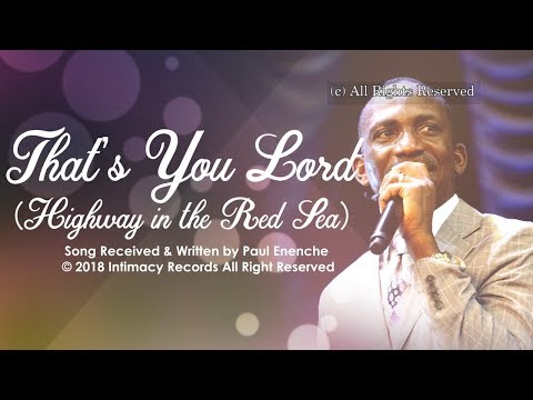 THAT'S YOU  LORD (HIGHWAY IN THE RED SEA) - Dr Paul Enenche