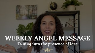 Weekly Angel Message From Archangel Raphael - Tuning Into The Presence Of Love