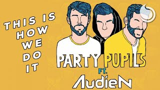 Party Pupils Ft. Audien - This Is How We Do It (Official Audio)