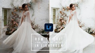 How To Edit Light And Airy Photos In Lightroom | Fine Art Photography Editing Lightroom Tutorial