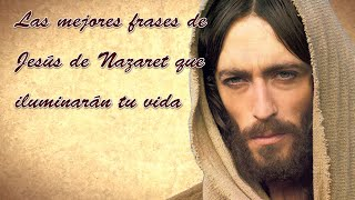 Las Mejores Frases De Jesús De Nazaret Que Iluminarán Tu Vida