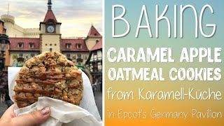 Baking Caramel Apple Oatmeal Cookies From Karamell-Küche In Epcot | Disney Recipe At Home