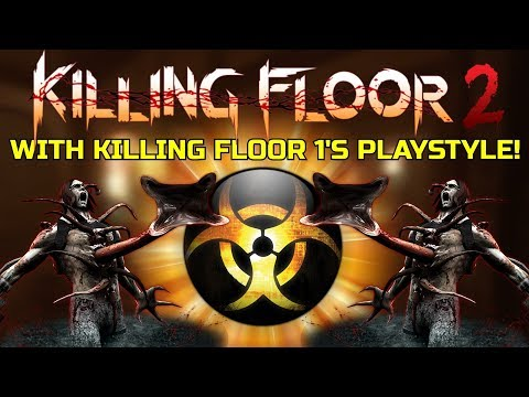 Killing Floor 2 | WITH THE KILLING FLOOR 1 GAMESTYLE! - Classic Kf Mod!