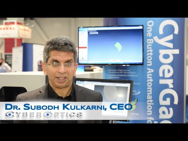 Dr. Subodh Kulkarni, CyberOptics, Highlighting New CyberGage360 3D Scanning Technology
