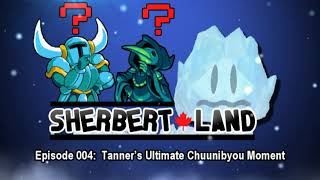 """SherbertLand Podcast - Episode 004: """"Tanner's Ultimate Chuunibyou Moment"""""""