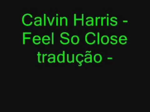 Calvin Harris - Feel So Close tradução português