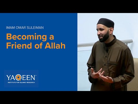 Becoming a Friend of Allah - Sh. Omar Suleiman | Lecture