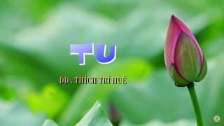 Bài giảng: Tu  (Tất cả không ngoài một chữ) || Thầy Thích Trí Huệ