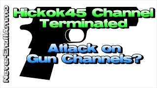 Hickok45 Channel Terminated AGAIN - Attack on Gun Channels?