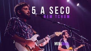 5 a Seco - Nem Tchum (MINIDocs® • Ao Vivo em São Paulo)
