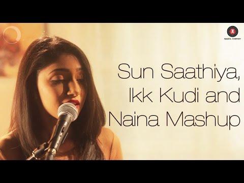 Sun Saathiya, Ikk Kudi , Naina Mashup  Shriya Pareek