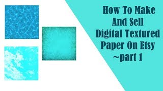 How To Make And Sell Digital Textured Paper On Etsy