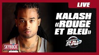"""Kalash """"Rouge et bleu"""" en live #PlanèteRap"""