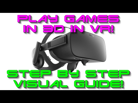 VR | 2017 | How to play games in 3D in VR! - Step by Step Visual Guide.