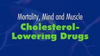 ACSM Brown Bag in Science: Cholesterol-Lowering Drugs: Mortality, Mind and Muscle