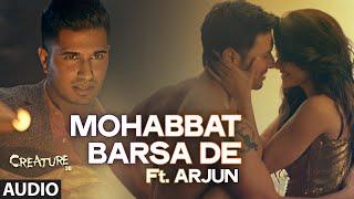 "Exclusive: ""Mohabbat Barsa De"" Full AUDIO Song | Arjun | Arijit Singh | Creature 3D | Sawan Aaya Hai"