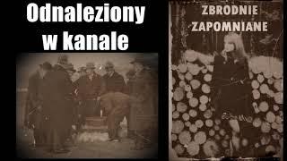 Odnaleziony w kanale, czyli zaginięcie Józefa Galicy || ZBRODNIE ZAPOMNIANE