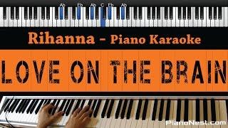 Rihanna  Love On The Brain  Piano Karaoke / Sing Along / Cover With Lyrics