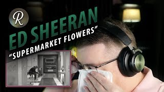 "Ed Sheeran Reaction | "" Supermarket Flowers"""