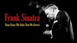 """Frank Sinatra  """"Bang Bang (My Baby Shot Me Down)"""""""