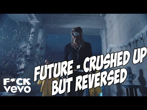 Future - Crushed Up but REVERSED
