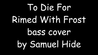 To Die For - Rimed With Frost (bass cover)