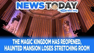 The Magic Kingdom Has Reopened, Haunted Mansion Loses Stretching Room - NewsToday 7/8