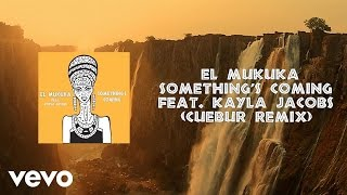 El Mukuka   Something's Coming (Cuebur Remix) Ft. Kayla Jacobs