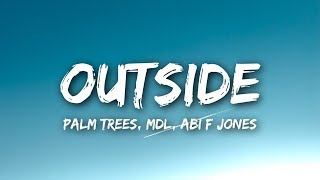 Palm Trees X MdL X Abi F Jones - Outside (Lyrics / Lyrics