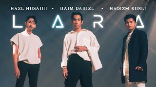 Lara - Hael Husaini, Naim Daniel & Haqiem Rusli [Official Music Video]